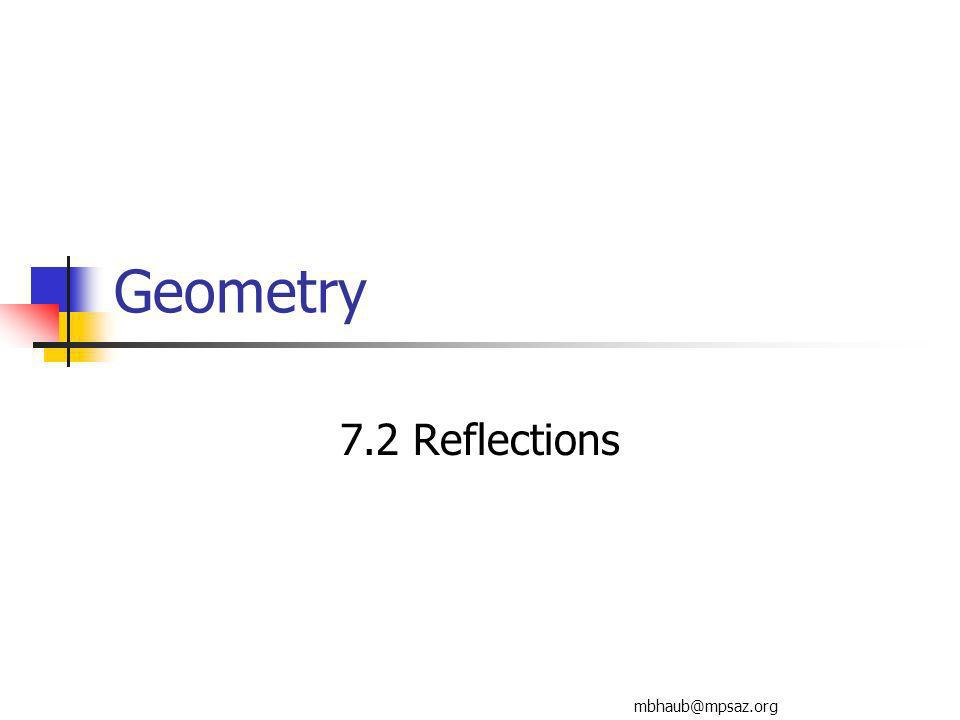 Geometry 7.2 Reflections