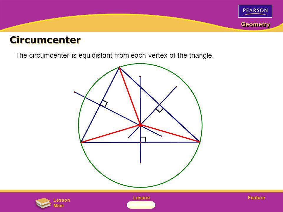 Circumcenter The circumcenter is equidistant from each vertex of the triangle.