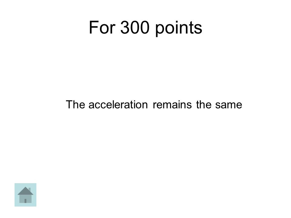 For 300 points The acceleration remains the same