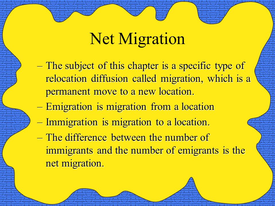 Net Migration The subject of this chapter is a specific type of relocation diffusion called migration, which is a permanent move to a new location.