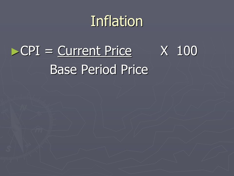 Inflation CPI = Current Price X 100 Base Period Price