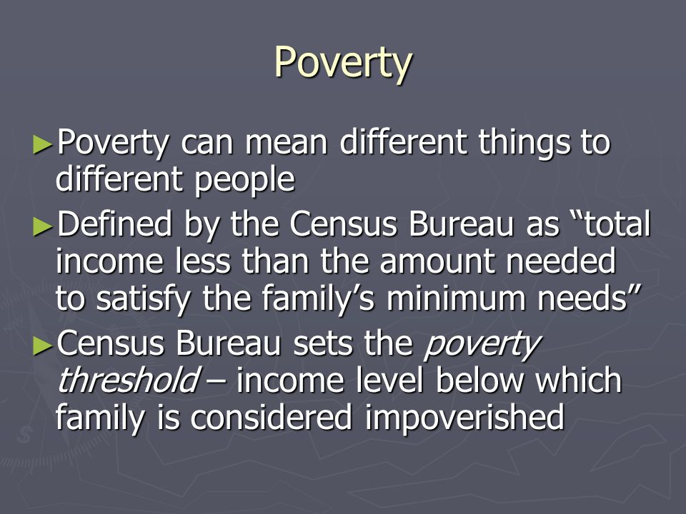 Poverty Poverty can mean different things to different people