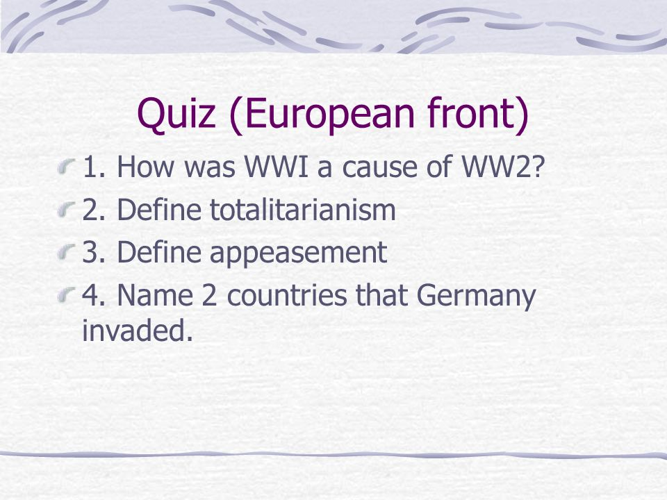 Quiz (European front) 1. How was WWI a cause of WW2