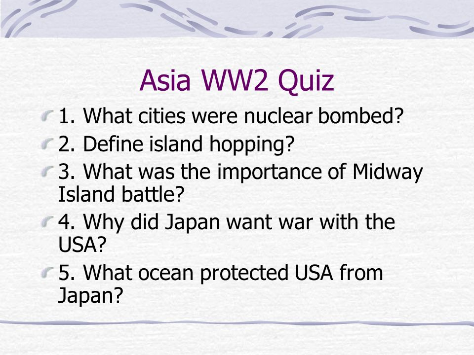 Asia WW2 Quiz 1. What cities were nuclear bombed
