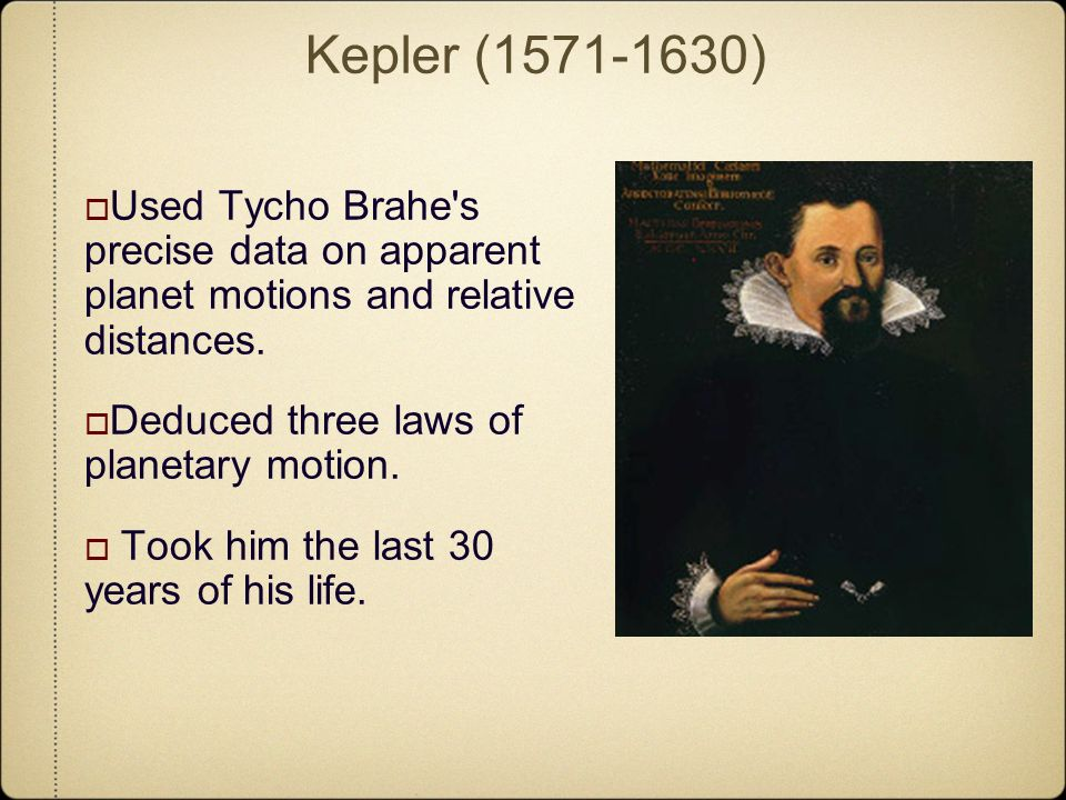 Kepler (1571-1630) Used Tycho Brahe s precise data on apparent planet motions and relative distances.