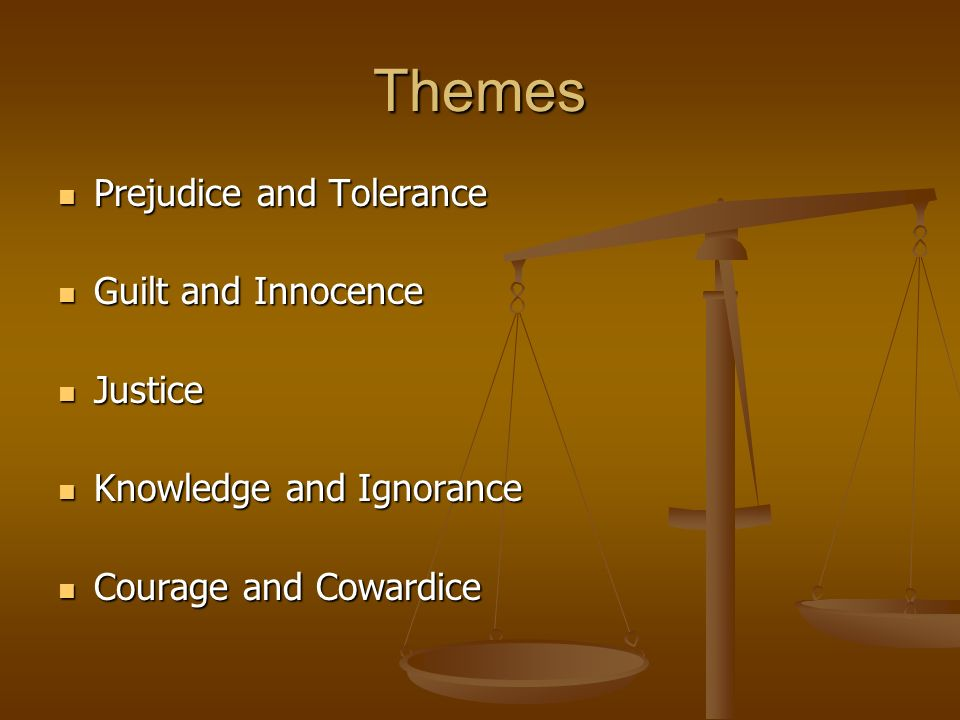 Themes Prejudice and Tolerance Guilt and Innocence Justice