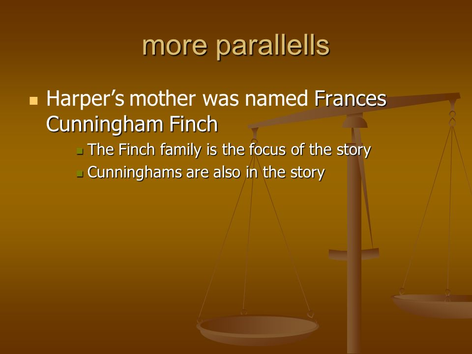 more parallells Harper's mother was named Frances Cunningham Finch