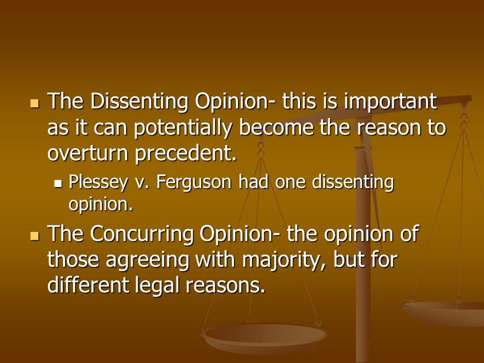 The Dissenting Opinion- this is important as it can potentially become the reason to overturn precedent.
