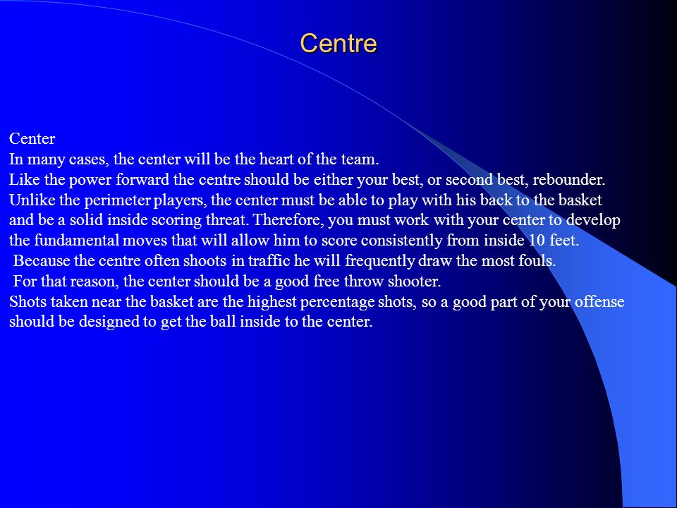Centre Center In many cases, the center will be the heart of the team.