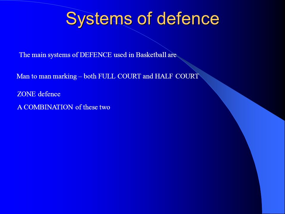Systems of defence The main systems of DEFENCE used in Basketball are