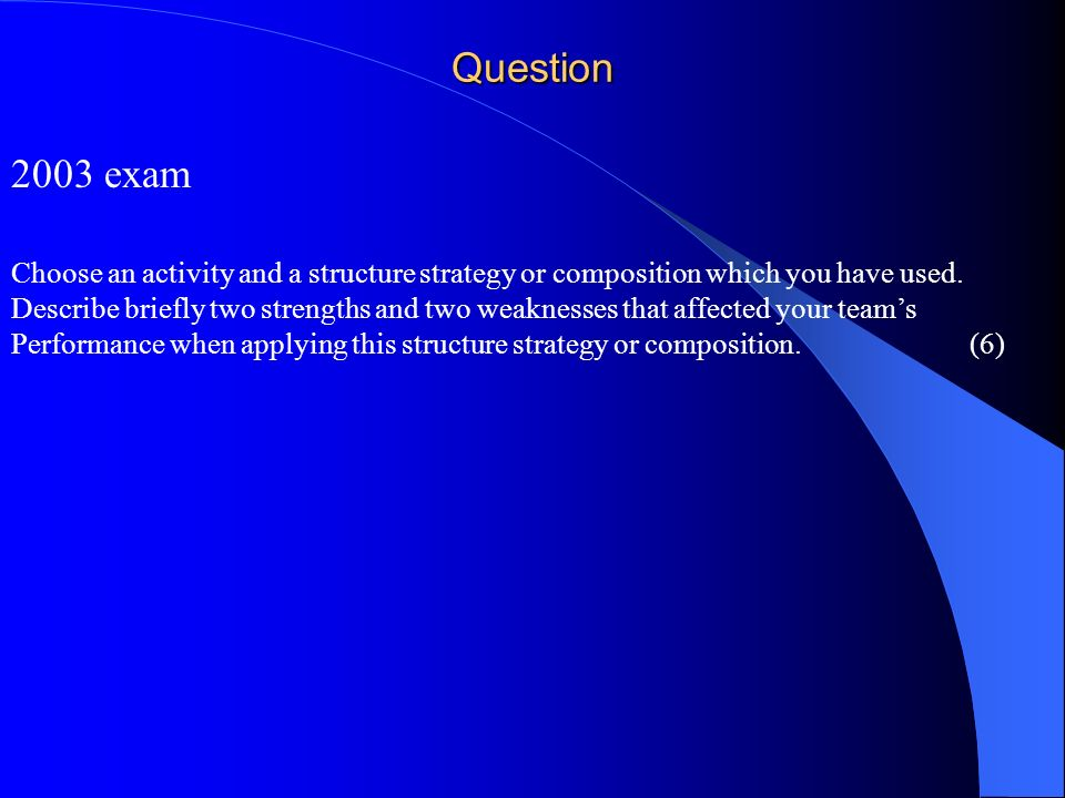 Question 2003 exam. Choose an activity and a structure strategy or composition which you have used.