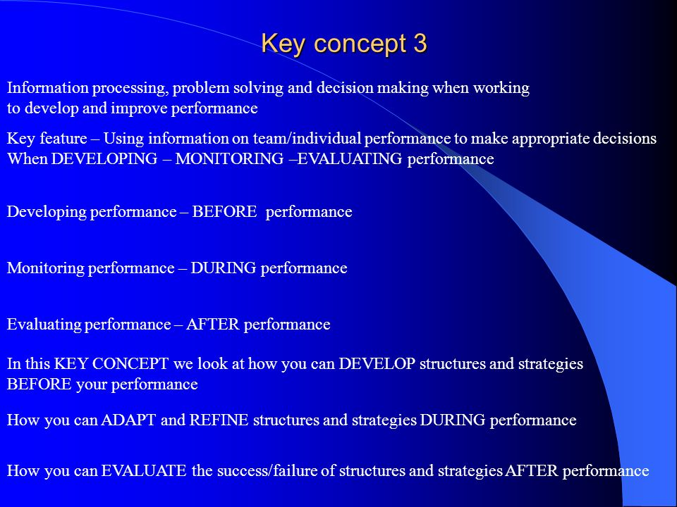 Key concept 3 Information processing, problem solving and decision making when working. to develop and improve performance.