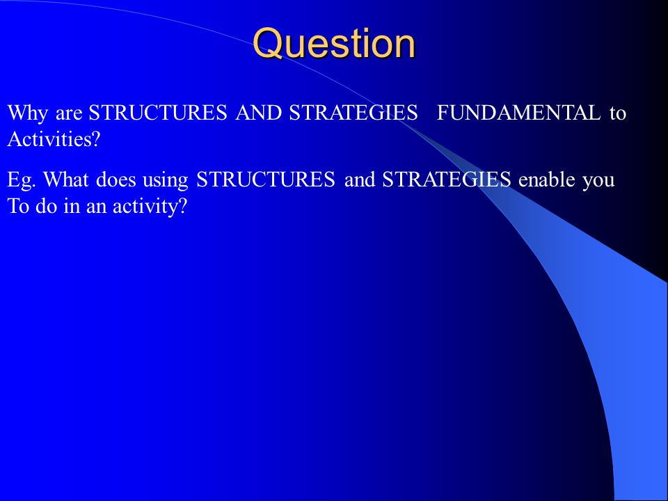 Question Why are STRUCTURES AND STRATEGIES FUNDAMENTAL to Activities