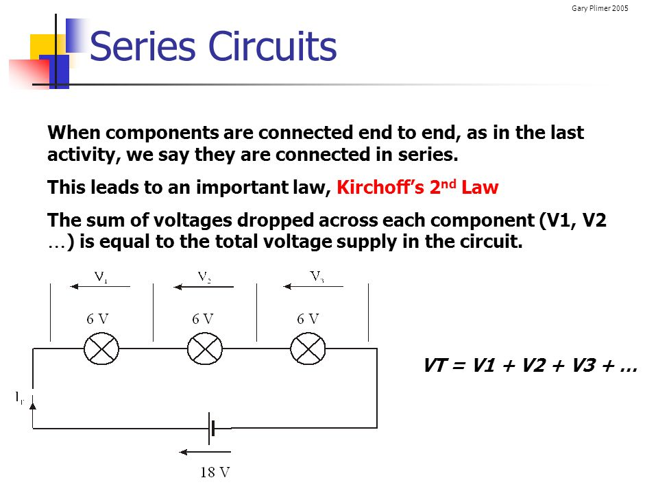 Series Circuits When components are connected end to end, as in the last activity, we say they are connected in series.