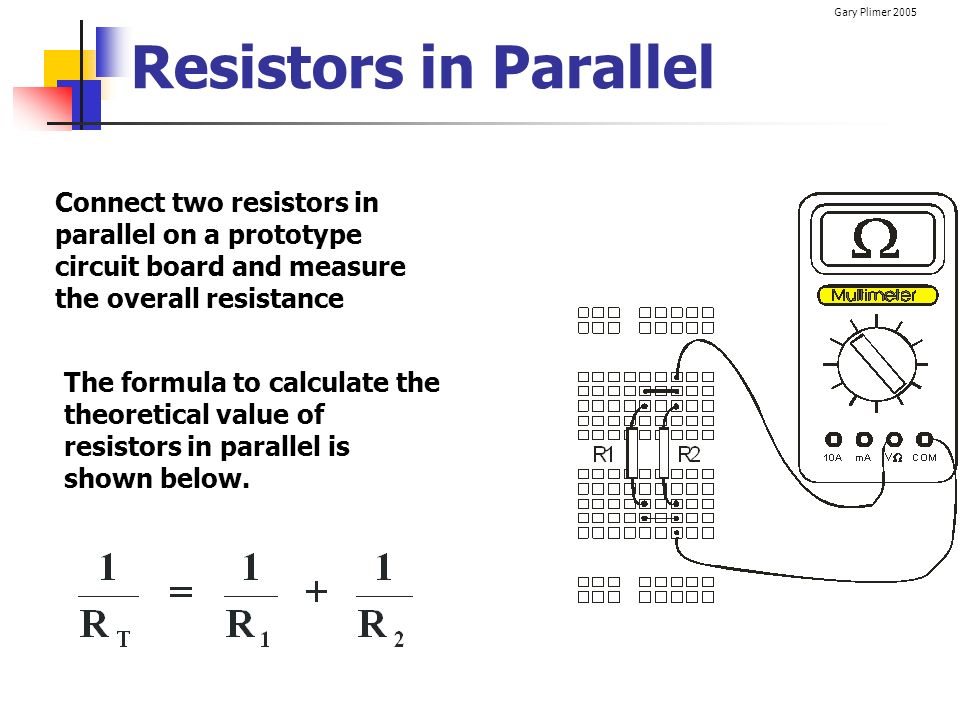 Resistors in Parallel Connect two resistors in parallel on a prototype circuit board and measure the overall resistance.