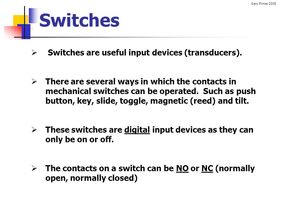 Switches Switches are useful input devices (transducers).