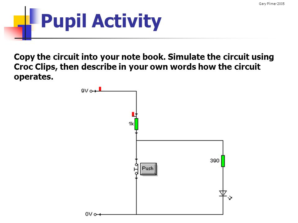 Pupil Activity Copy the circuit into your note book.