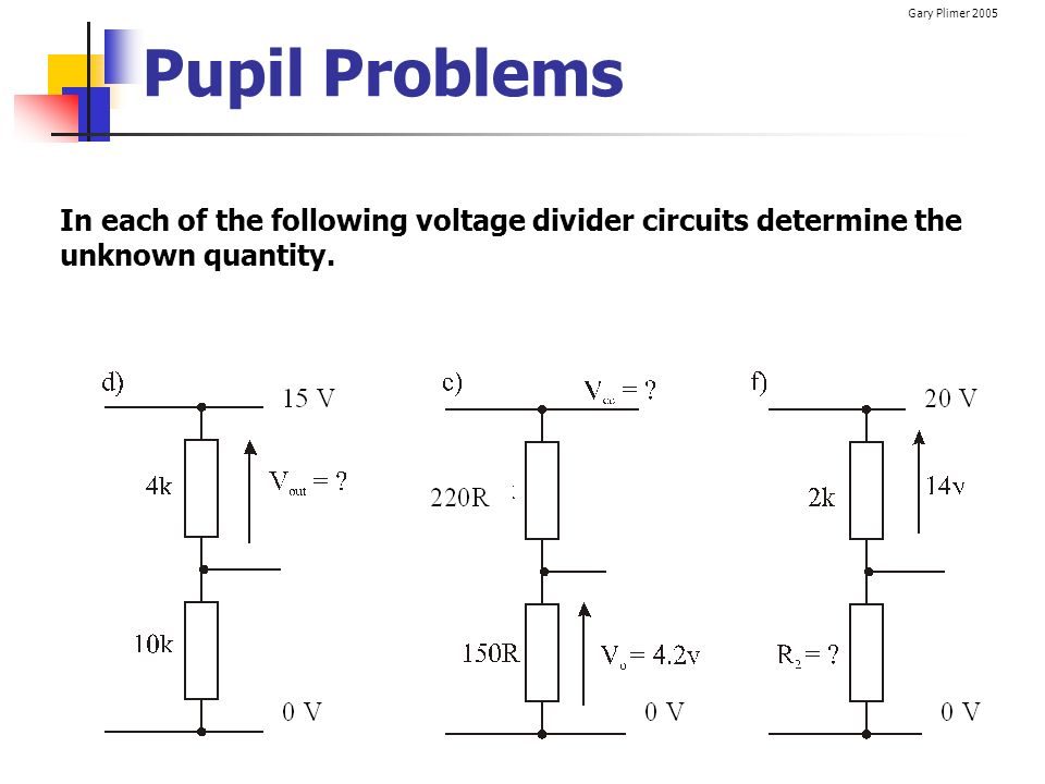 Pupil Problems In each of the following voltage divider circuits determine the unknown quantity.