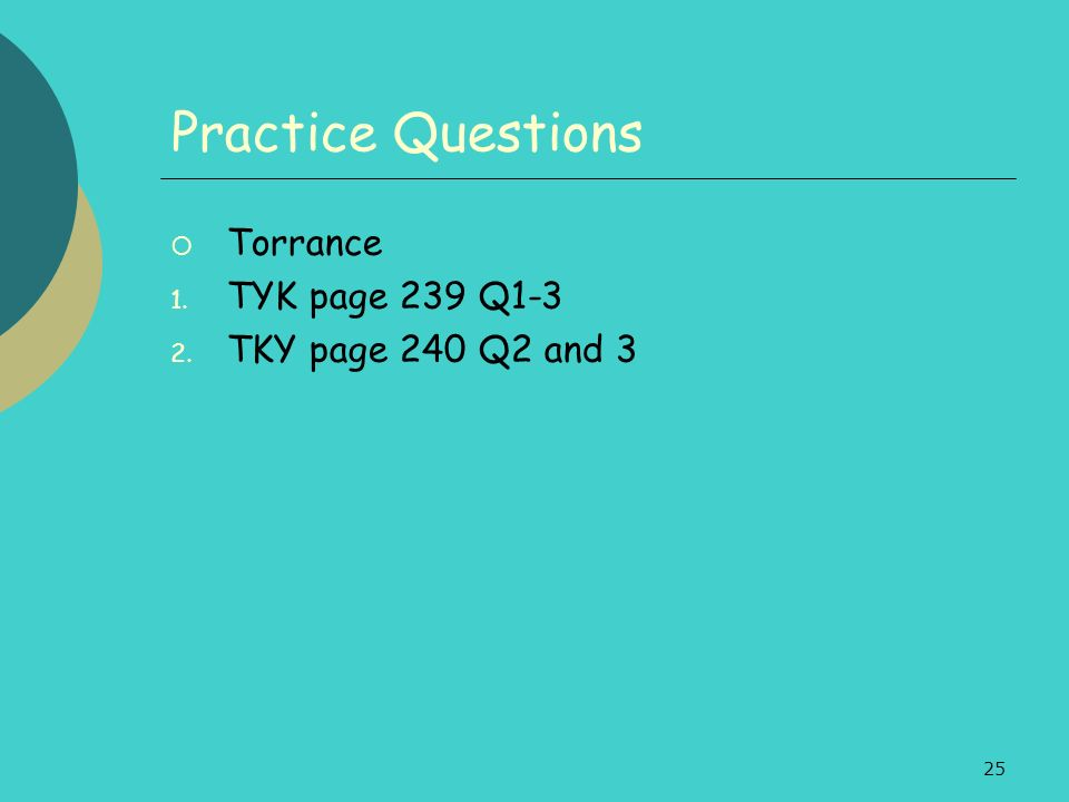 Practice Questions Torrance TYK page 239 Q1-3 TKY page 240 Q2 and 3
