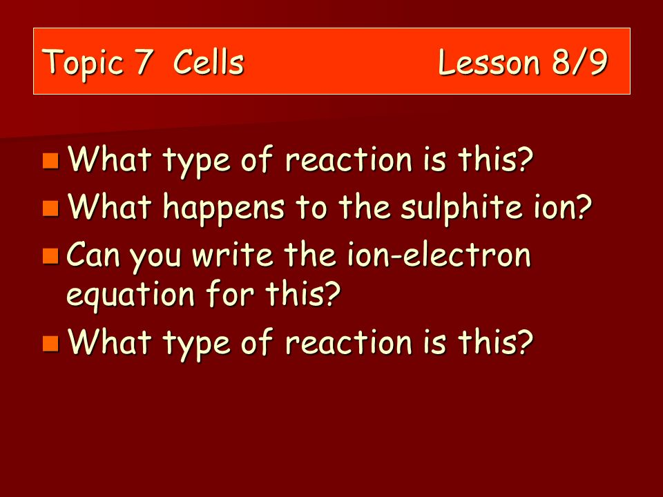 Topic 7 Cells Lesson 8/9 What type of reaction is this.