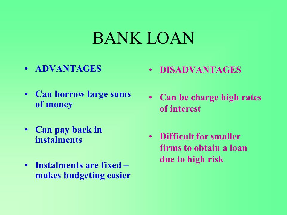 BANK LOAN ADVANTAGES Can borrow large sums of money
