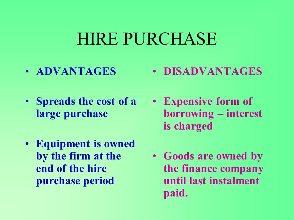 HIRE PURCHASE ADVANTAGES Spreads the cost of a large purchase