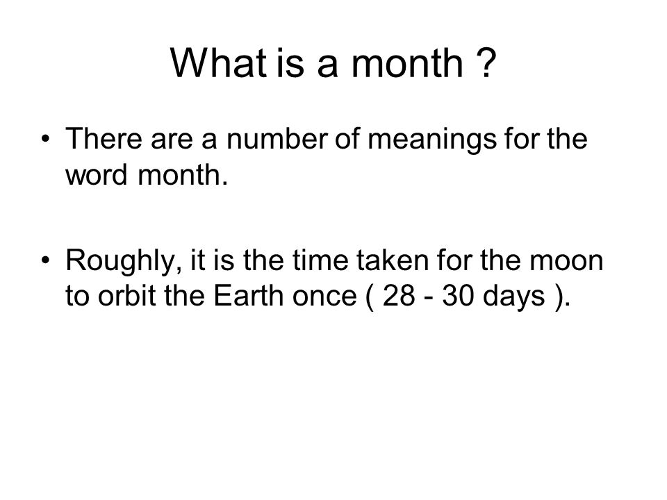 What is a month There are a number of meanings for the word month.