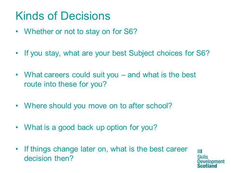 Kinds of Decisions Whether or not to stay on for S6