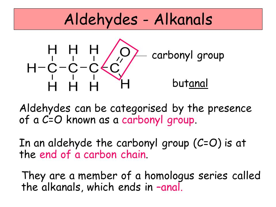 Aldehydes - Alkanals carbonyl group butanal