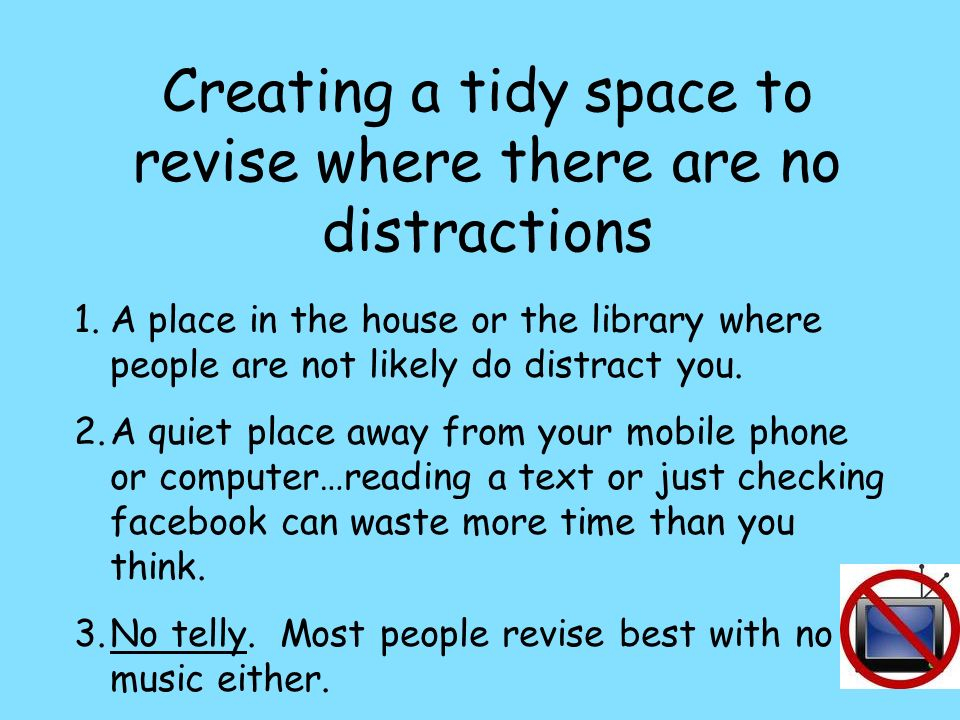 Creating a tidy space to revise where there are no distractions