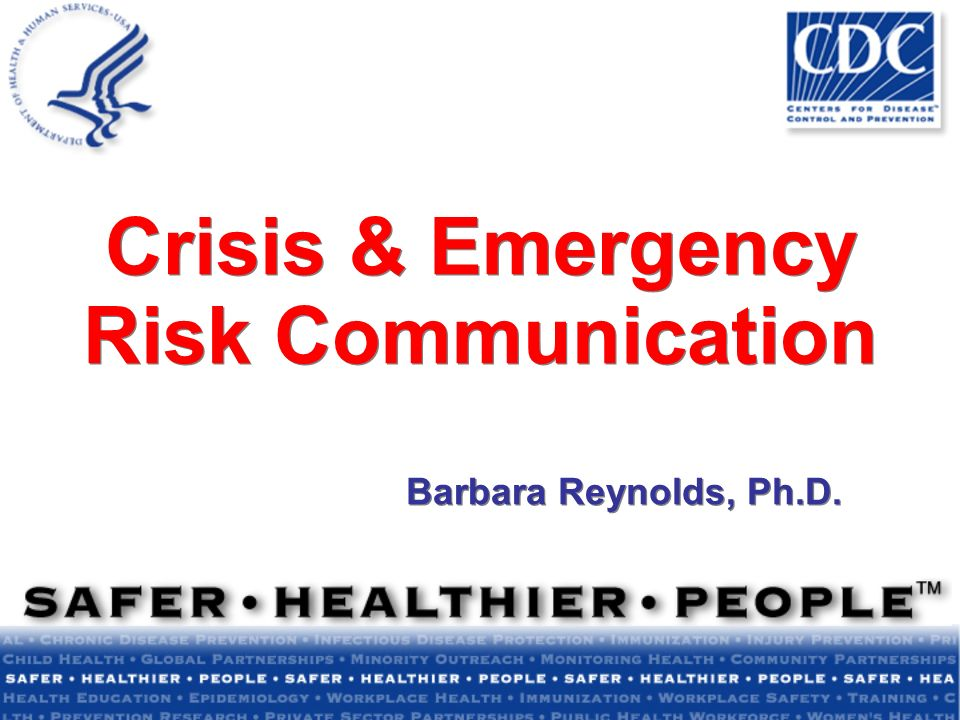 Crisis & Emergency Risk Communication Barbara Reynolds, Ph.D.