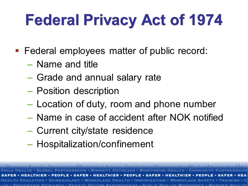 Federal Privacy Act of 1974 Federal employees matter of public record: