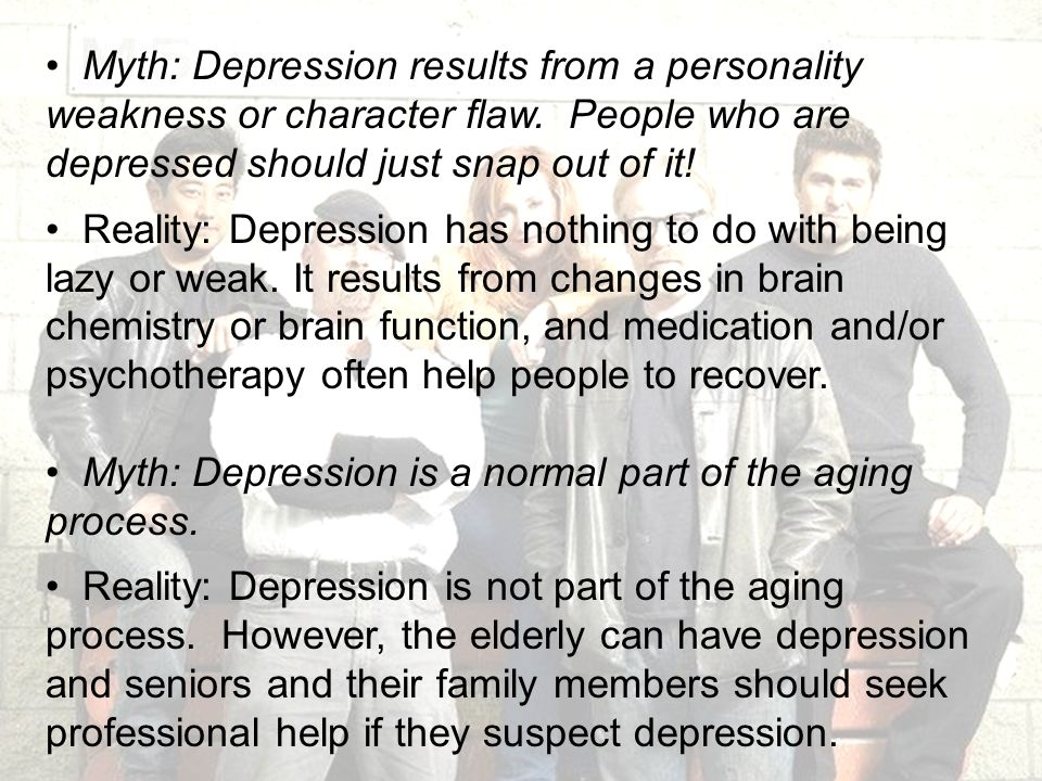 Myth: Depression results from a personality weakness or character flaw