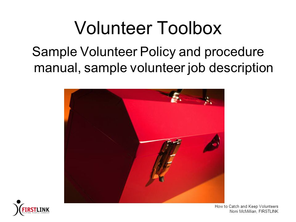 Volunteer Toolbox Sample Volunteer Policy and procedure manual, sample volunteer job description. How to Catch and Keep Volunteers.