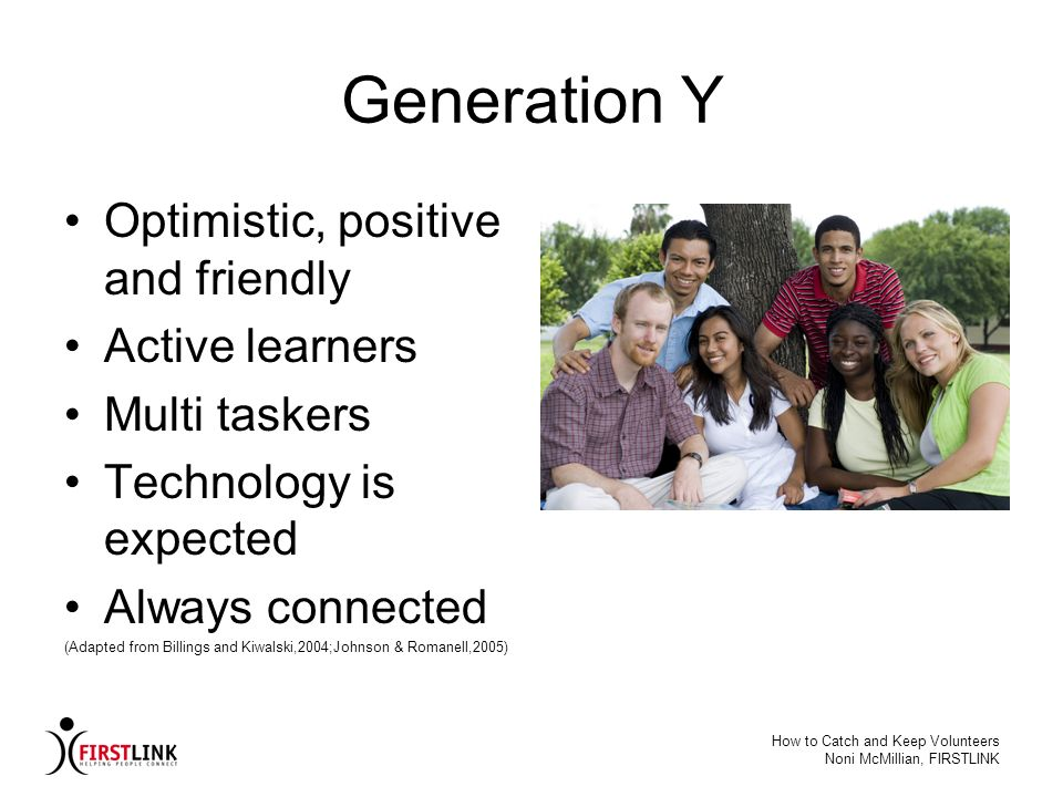 Generation Y Optimistic, positive and friendly Active learners