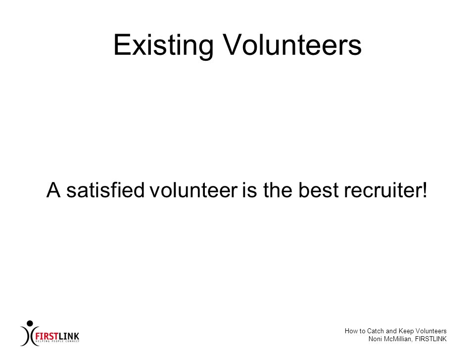 A satisfied volunteer is the best recruiter!