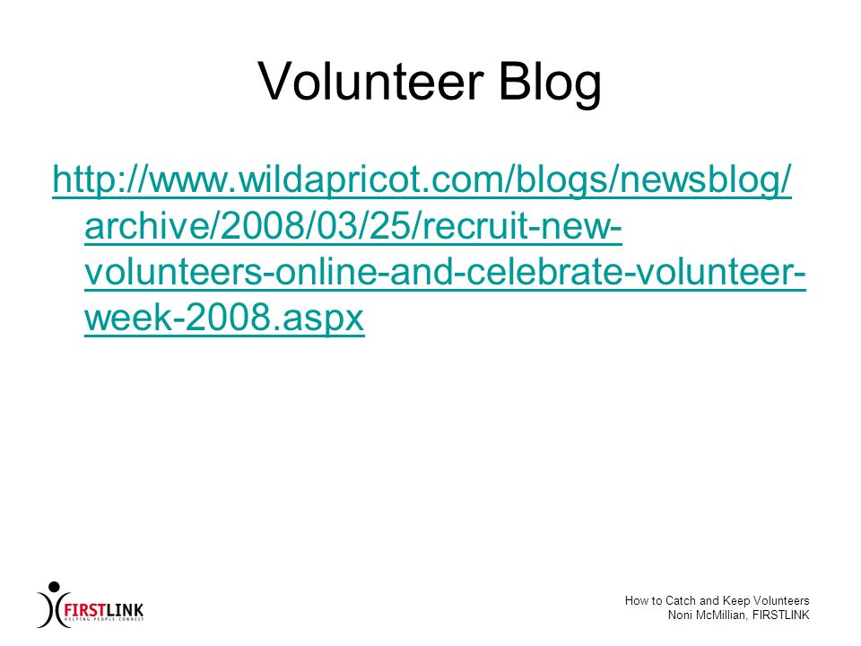 Volunteer Blog http://www.wildapricot.com/blogs/newsblog/archive/2008/03/25/recruit-new-volunteers-online-and-celebrate-volunteer-week-2008.aspx.