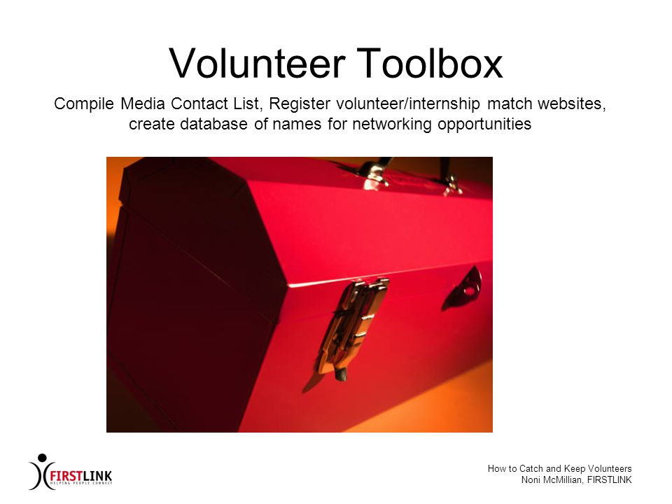 Volunteer Toolbox Compile Media Contact List, Register volunteer/internship match websites, create database of names for networking opportunities.