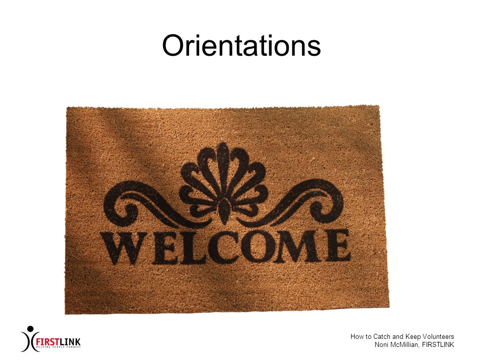 Orientations How to Catch and Keep Volunteers