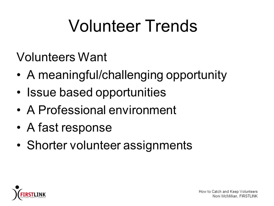 Volunteer Trends Volunteers Want A meaningful/challenging opportunity