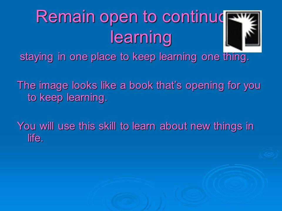Remain open to continuous learning