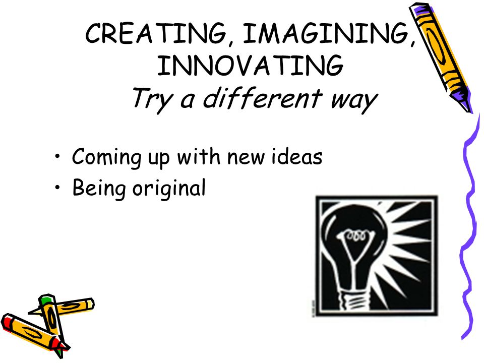 CREATING, IMAGINING, INNOVATING Try a different way
