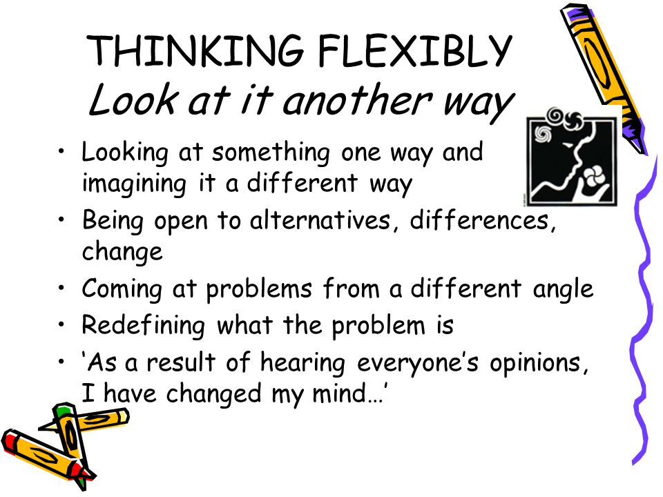 THINKING FLEXIBLY Look at it another way