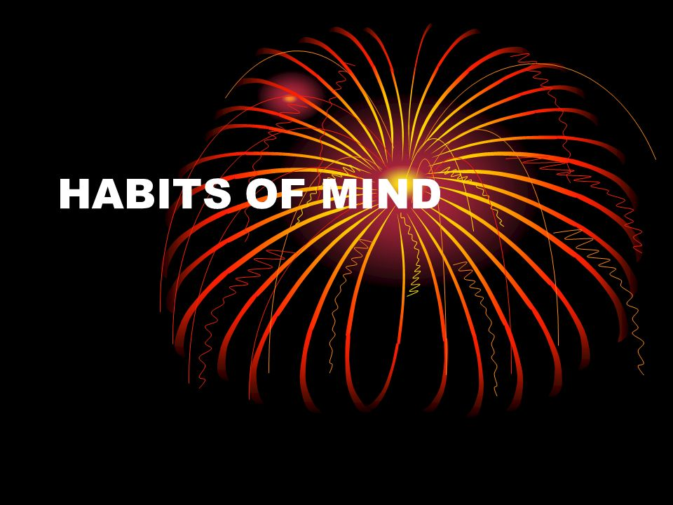 HABITS OF MIND