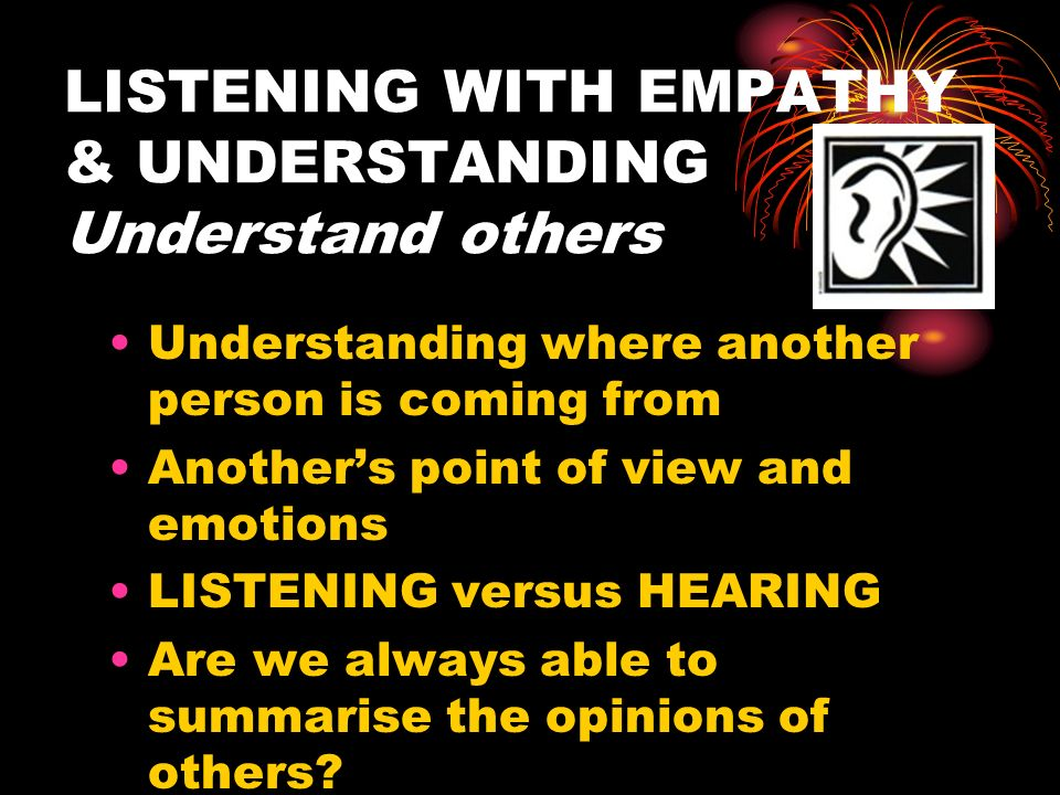LISTENING WITH EMPATHY & UNDERSTANDING Understand others