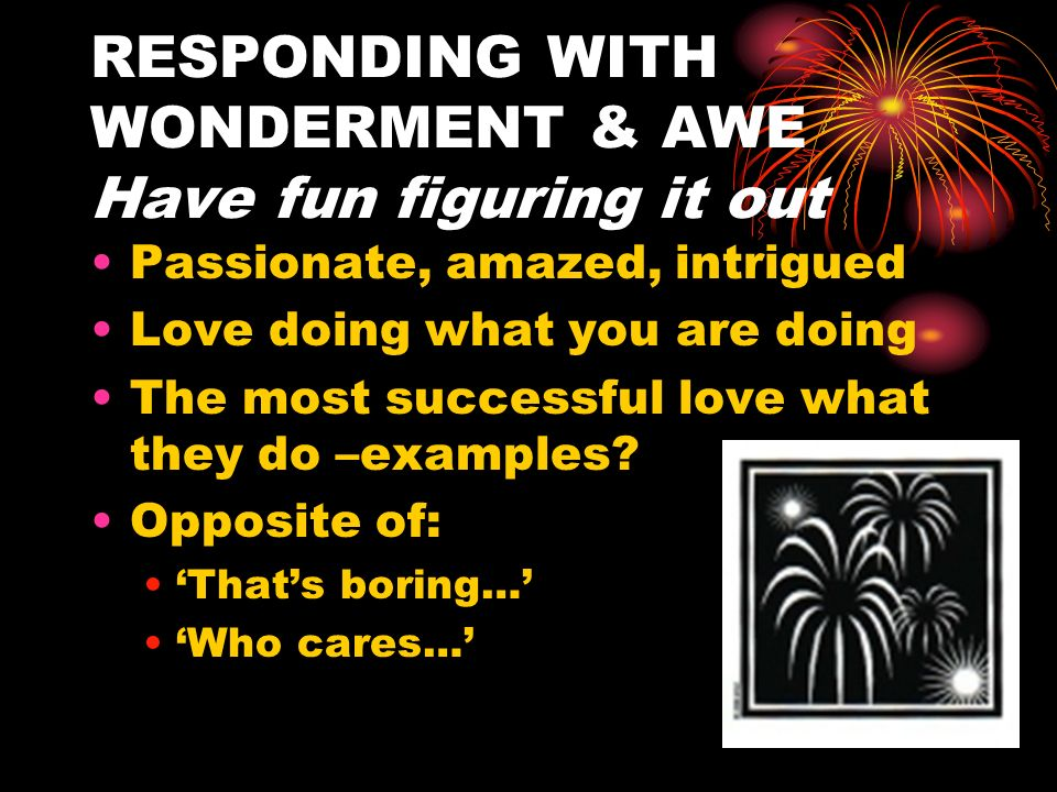 RESPONDING WITH WONDERMENT & AWE Have fun figuring it out