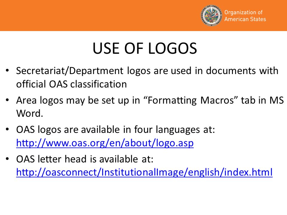 USE OF LOGOS Secretariat/Department logos are used in documents with official OAS classification.