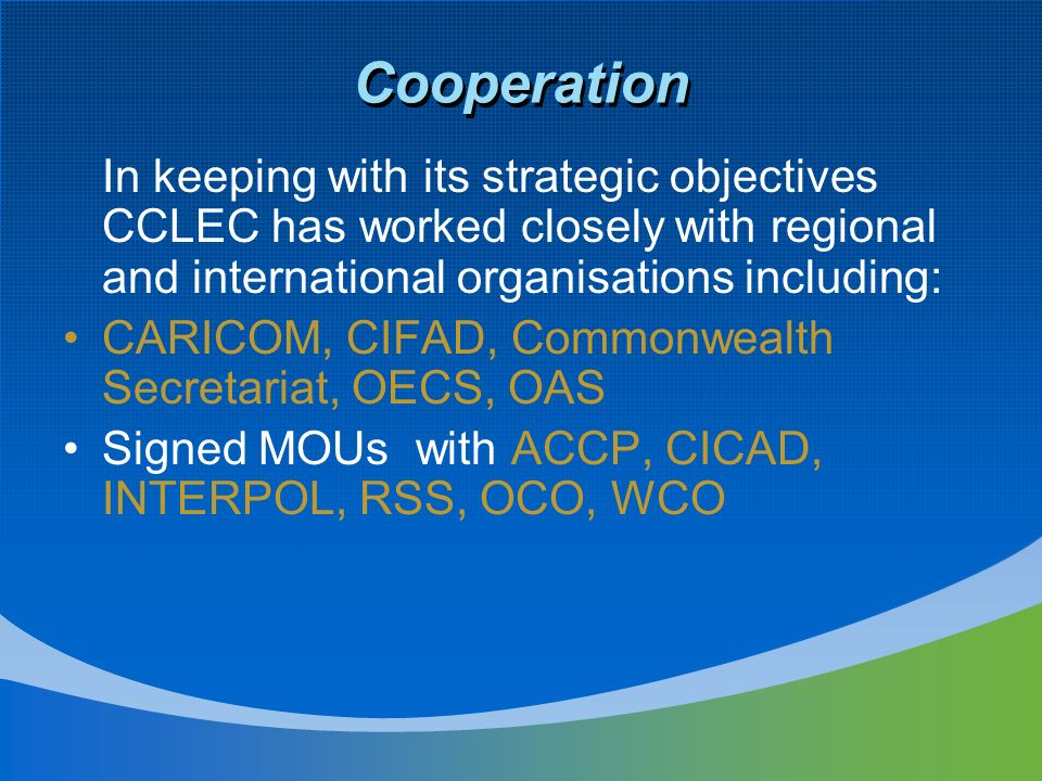 Cooperation In keeping with its strategic objectives CCLEC has worked closely with regional and international organisations including: