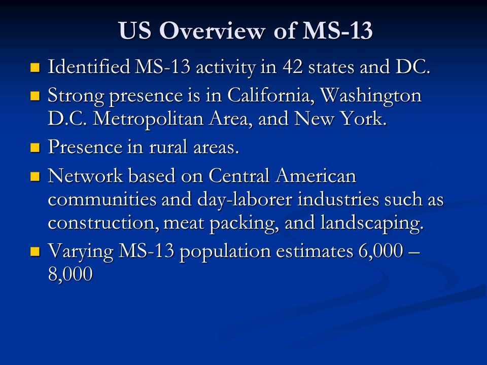 US Overview of MS-13 Identified MS-13 activity in 42 states and DC.