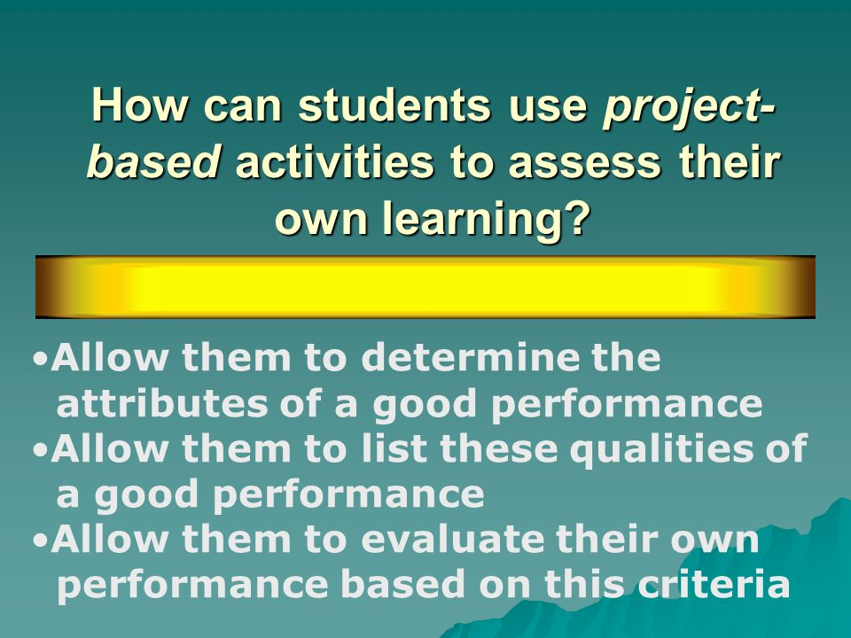 How can students use project-based activities to assess their own learning